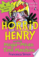 Horrid Henry and the Mega Mean Time Machine