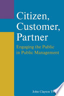 Citizen  Customer  Partner  Engaging the Public in Public Management