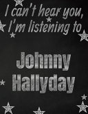 I Can't Hear You, I'm Listening to Johnny Hallyday Creative Writing Lined Notebook