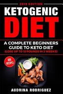 Ketogenic Diet A Complete Beginners Guide To Keto Diet Lose Up To 15 Pounds In 3 Weeks