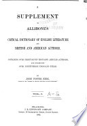 A Supplement to Allibone s Critical Dictionary of English Literature and British and American Authors