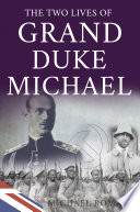 The Two Lives of Grand Duke Michael Who Briefly Reigned As The Last