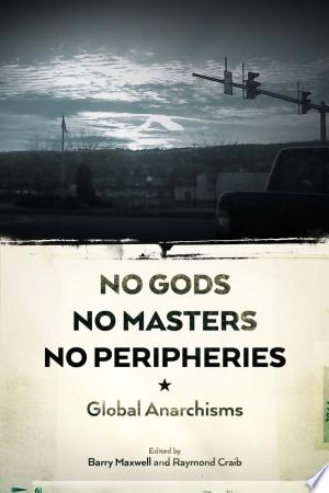 No Gods, No Masters, No Peripheries: Global Anarchisms - ISBN:9781629631394