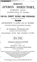 Robsons London Directory Street Key Classification Of Trades And Royal Court Guide And Peerage Particularizing The Residences Of 70000 Establishments In London And Its Environs And Fifteen Thousand Of The Nobility And Gentry Also An Extensive Conveyance L