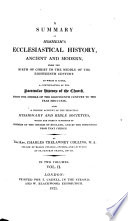 A summary of Mosheim s Ecclesiastical history  To which is added a continuation of the particular history of the Church  By C T  Collins