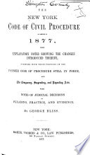The New York Code Of Civil Procedure As Amended In 1877 With Explanatory Notes Showing The Changes Introduced Thereby Together With Those Portions Of The Former Code Of Procedure Still In Force And The Temporary Suspending And Repealing Acts