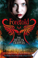 The Demon Trappers: Foretold by Jana Oliver