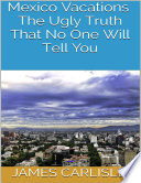 download ebook mexico vacations: the ugly truth that no one will tell you pdf epub