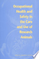Occupational Health and Safety in the Care and Use of Research Animals