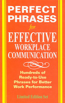Perfect Phrases for Effective Workplace Communication: Hundreds of Ready-to-Use Phrases That Describe Your Employees Performance