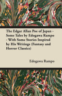 The Edgar Allan Poe of Japan - Some Tales by Edogawa Rampo - With Some Stories Inspired by His Writings (Fantasy and Horror Classics) Hirai Taro Influenced In His Early Career