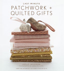 Last Minute Patchwork   Quilted Gifts