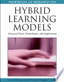 Handbook of Research on Hybrid Learning Models  Advanced Tools  Technologies  and Applications