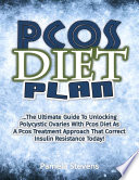 Pcos Diet Plan  The Ultimate Guide to Unlocking Polycystic Ovaries With Pcos Diet As a Pcos Treatment Approach That Correct Insulin Resistance Today