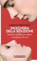 Ingegneria della seduzione  Il metodo infallibile per sedurre e conquistare chi vuoi
