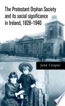 The Protestant Orphan Society and Its Social Significance in Ireland 1828 1940