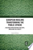 European Muslims Transforming the Public Sphere