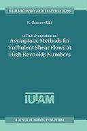 IUTAM Symposium on Asymptotic Methods for Turbulent Shear Flows at High Reynolds Numbers