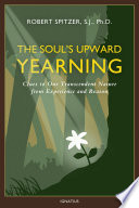 The Soul's Upward Yearning : our belief in the human capacity for transcendence...