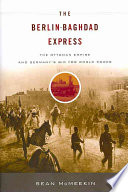 The Berlin-Baghdad Express : the first world war, and mcmeekin...