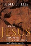 I Knew Jesus Before He Was A Christian : book contrasts a revolutionary jesus...