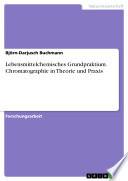 Lebensmittelchemisches Grundpraktium. Chromatographie in Theorie und Praxis