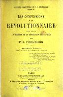 Oeuvres complètes de P.-J. Proudhon: Les confessions d'un révolutionnaire pour servir a l'histoire de la révolutionnaire pour servir a l'histoire de la révolution de février