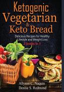 Ketogenic Vegetarian Keto Bread 2 Books In 1