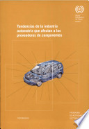 Tendencias De La Industria Automotriz Que Afectan A Los Proveedores De Componentes Informe Para El Debate De La Reunin Tripartita Sobre El Empleo El Dilogo Social Los Derechos En El Trabajo Y Las Relaciones Laborales En La Industria De La Fabricacin