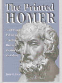 The Printed Homer A 3,000 Year Publishing and Translation History of the Iliad and the Odyssey