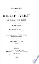 Histoire de la Conciergerie du palais de Paris depuis ses origines jusqu'a nos jours, 1031-1892