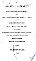 An Impartial Narrative of the most important engagements which took place between his Majesty s forces and the insurgents  during the Irish Rebellion  in 1798     Second edition  with additions and corrections