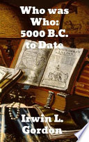Who was who 5000 B C  to date