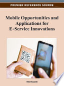 Mobile Opportunities and Applications for E Service Innovations