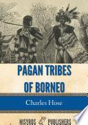 Pagan Tribes Of Borneo