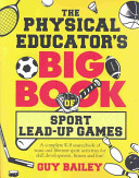 The Physical Educator s Big Book of Sport Lead up Games Book PDF