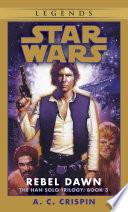 Rebel Dawn  Star Wars Legends  The Han Solo Trilogy