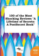 100 of the Most Shocking Reviews a Lifetime of Secrets