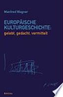 Europäische Kulturgeschichte: gelebt, gedacht, vermittelt