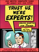 Trust Us, We're Experts PA : the sneaky and widespread methods industry uses to...
