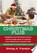 Christmas Plus Delightful Short Christmas Stories and Full Length Tales of a Special Ferris Wheel and a Dynamic Doll