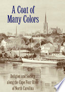 A Coat of Many Colors Religion and Society along the Cape Fear River of North Carolina