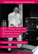 W C  Fields from the Ziegfeld Follies and Broadway Stage to the Screen