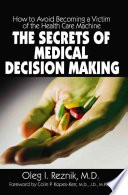 The Secrets Of Medical Decision Making : scenes of current medical care and how it...