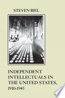 Independent Intellectuals In The United States, 1910-1945 : in the 1910s and 1920s,...