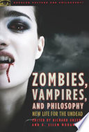 Zombies, Vampires, and Philosophy Such As Vampires And Zombies Who Are