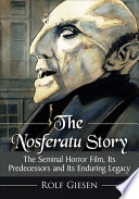 The Nosferatu Story: The Seminal Horror Film, Its Predecessors and Its Enduring Legacy