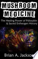 Mushroom Medicine Sacred Entheogen History Author Brian Jackson Describes His