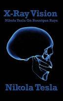 X Ray Vision Nikola Tesla On Roentgen Rays