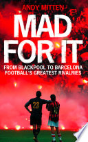 Mad for it  From Blackpool to Barcelona  Football   s Greatest Rivalries